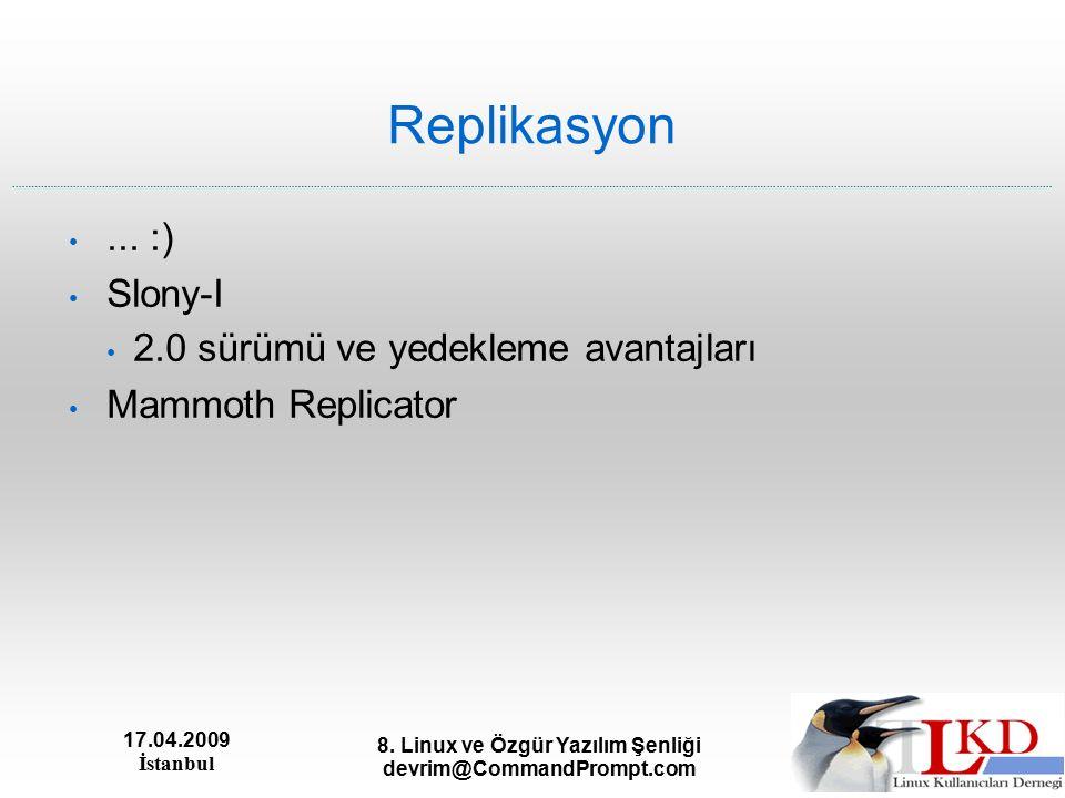 17.04.2009 İstanbul 8.Linux ve Özgür Yazılım Şenliği devrim@CommandPrompt.com Replikasyon...