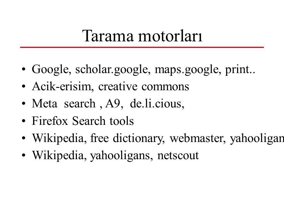 Tarama motorları Google, scholar.google, maps.google, print.. Acik-erisim, creative commons Meta search, A9, de.li.cious, Firefox Search tools Wikiped
