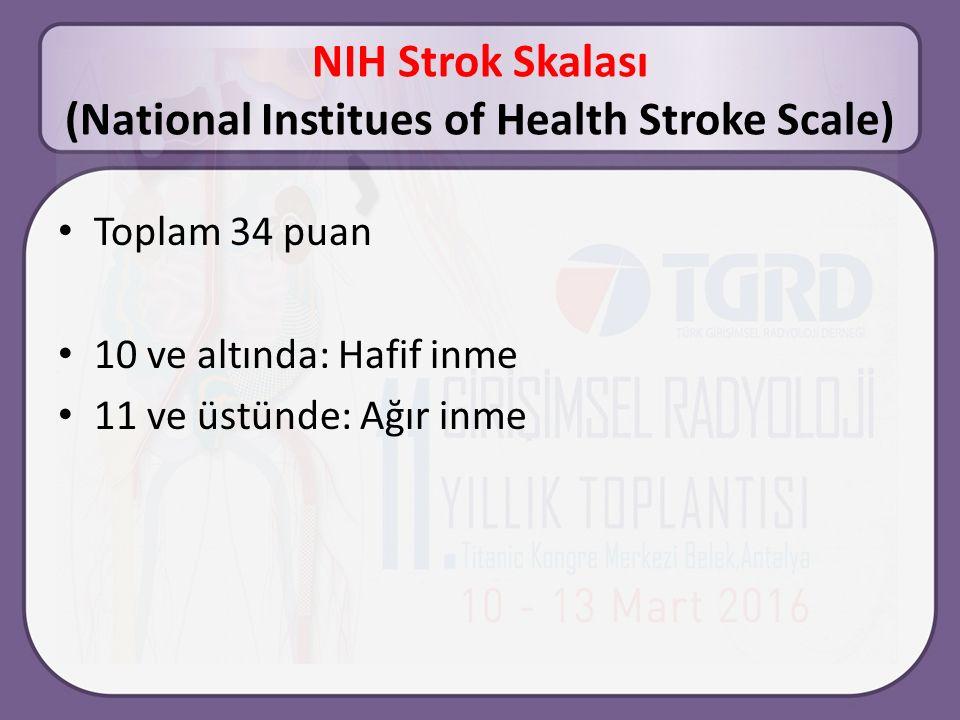 NIH Strok Skalası (National Institues of Health Stroke Scale) Toplam 34 puan 10 ve altında: Hafif inme 11 ve üstünde: Ağır inme