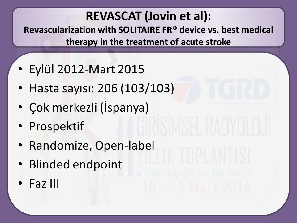REVASCAT (Jovin et al): Revascularization with SOLITAIRE FR® device vs. best medical therapy in the treatment of acute stroke Eylül 2012-Mart 2015 Has