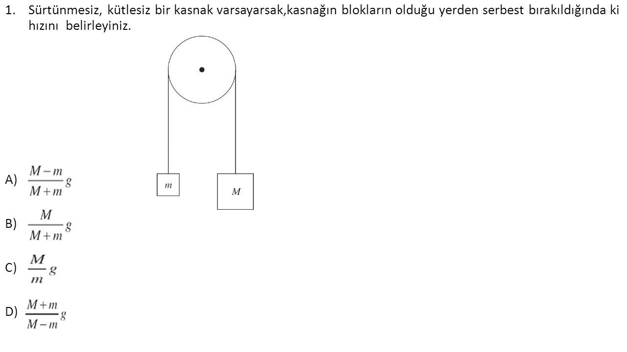 2.M bir blok ağaç kütlesidir ve V hızında düz hatta haraket etmektedir.