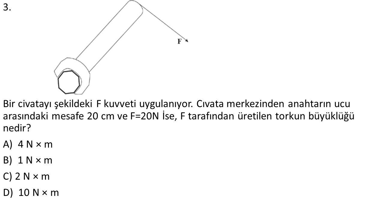 3. Bir civatayı şekildeki F kuvveti uygulanıyor.