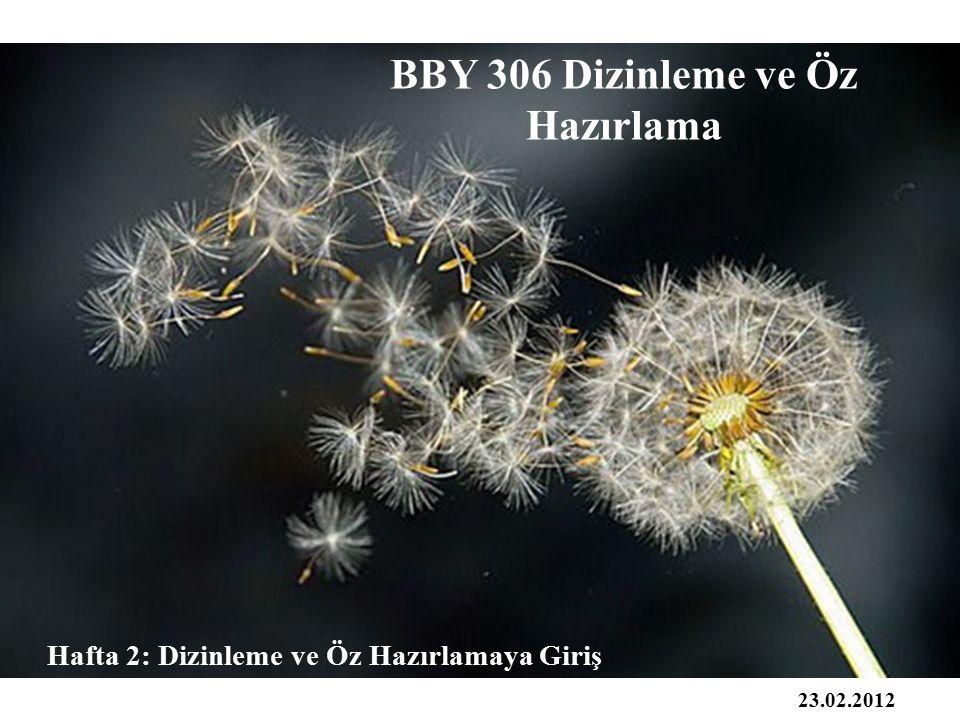 Hafta 2: Dizinleme ve Öz Hazırlamaya Giriş BBY 306 Dizinleme ve Öz Hazırlama 23.02.2012