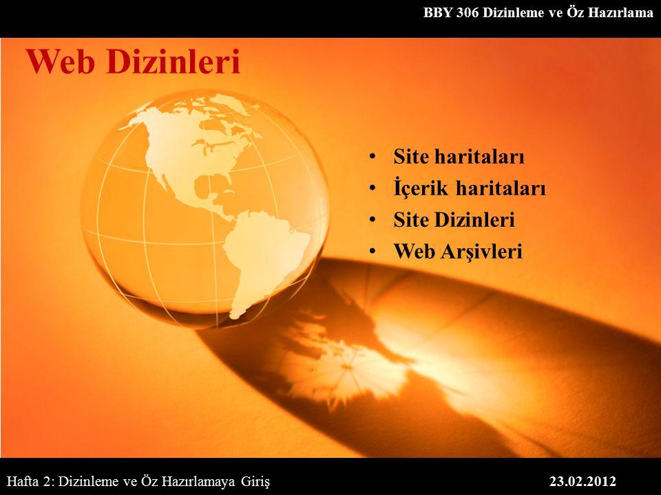 BBY 306 Dizinleme ve Öz Hazırlama 23.02.2012 Web Dizinleri Hafta 2: Dizinleme ve Öz Hazırlamaya Giriş Site haritaları İçerik haritaları Site Dizinleri Web Arşivleri