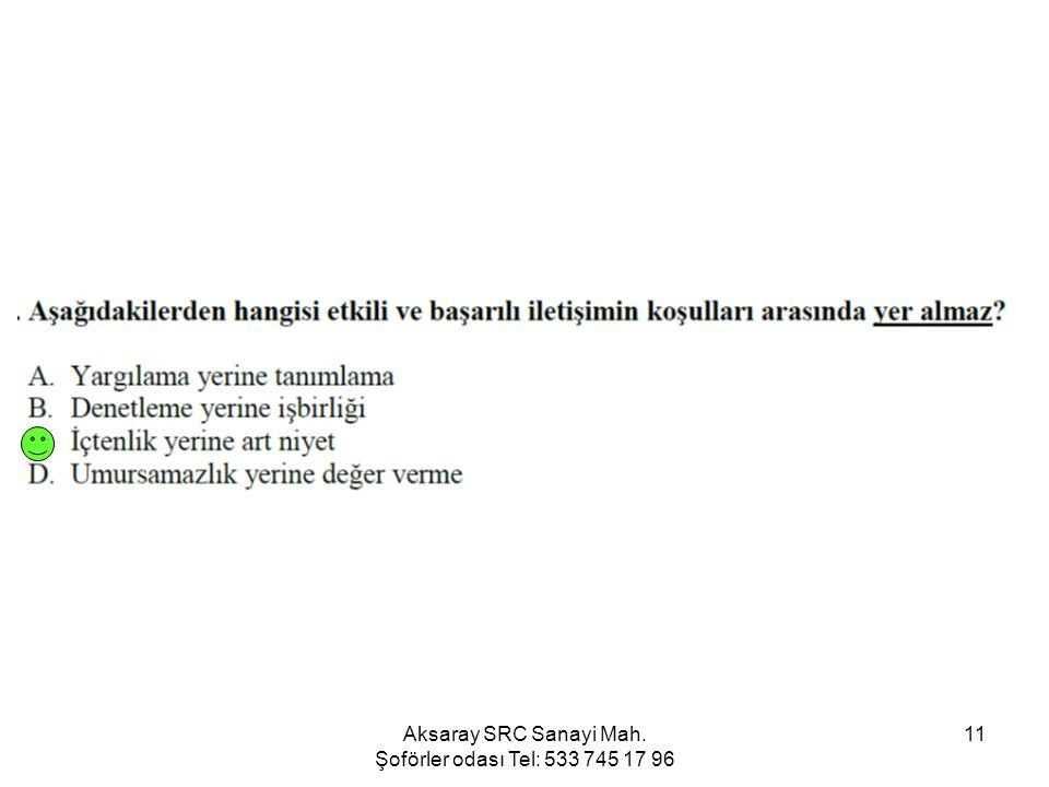 Aksaray SRC Sanayi Mah. Şoförler odası Tel: 533 745 17 96 11