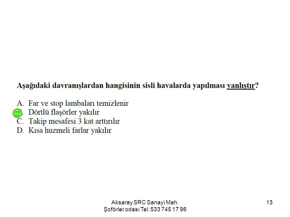 Aksaray SRC Sanayi Mah. Şoförler odası Tel: 533 745 17 96 13