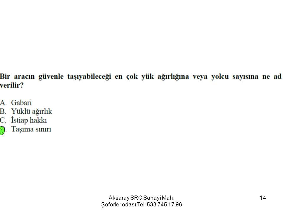 Aksaray SRC Sanayi Mah. Şoförler odası Tel: 533 745 17 96 14