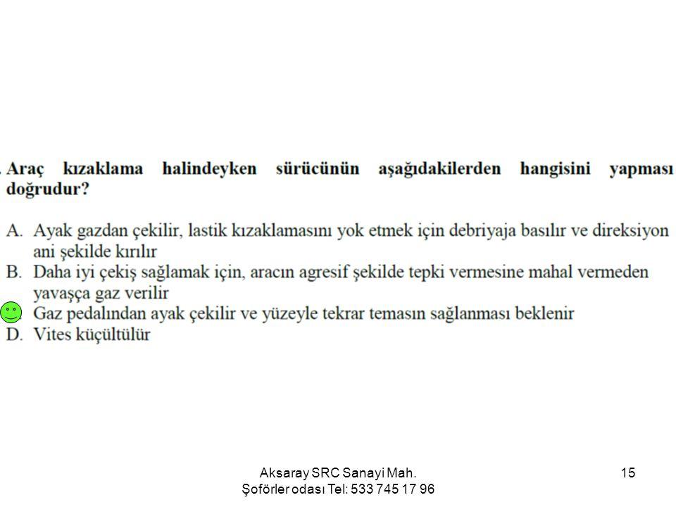 Aksaray SRC Sanayi Mah. Şoförler odası Tel: 533 745 17 96 15