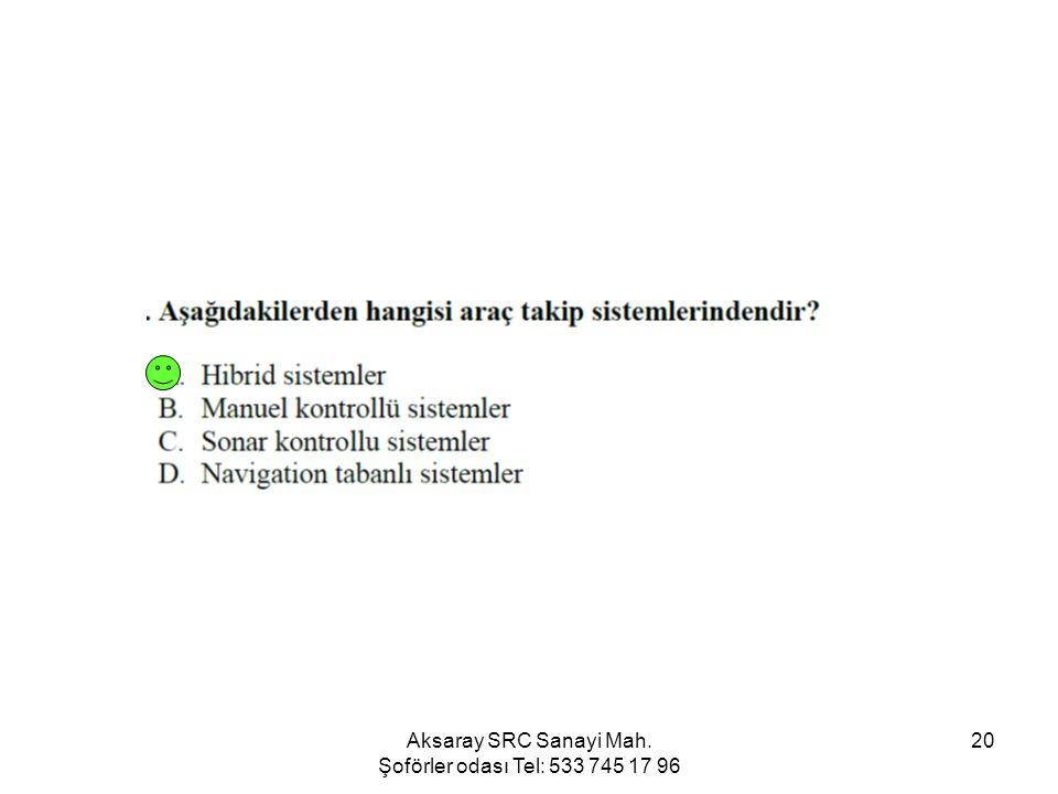 Aksaray SRC Sanayi Mah. Şoförler odası Tel: 533 745 17 96 20