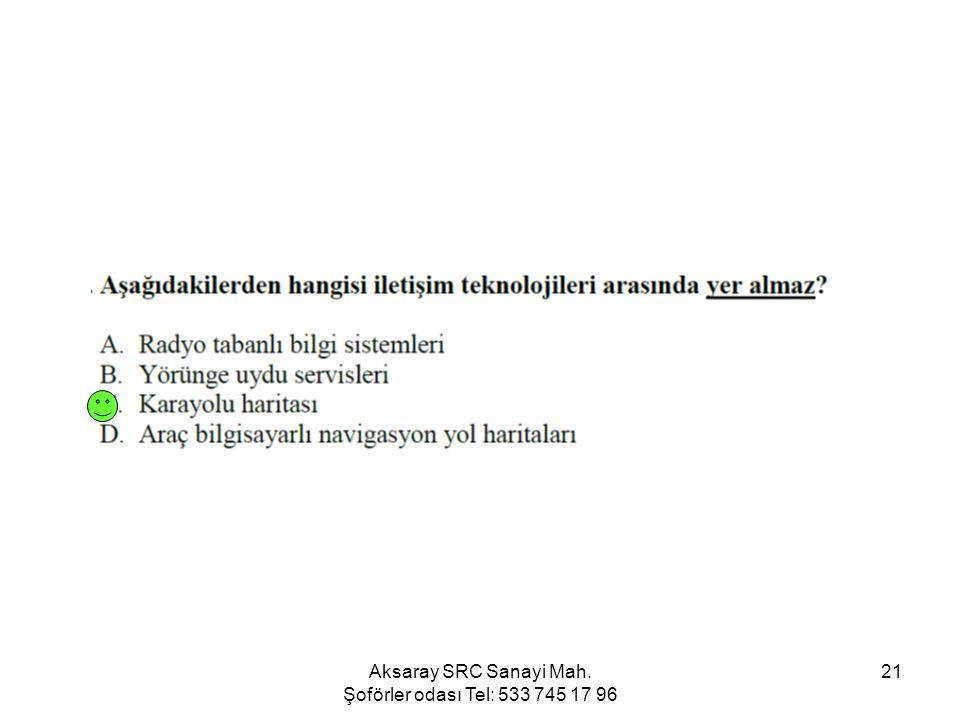 Aksaray SRC Sanayi Mah. Şoförler odası Tel: 533 745 17 96 21