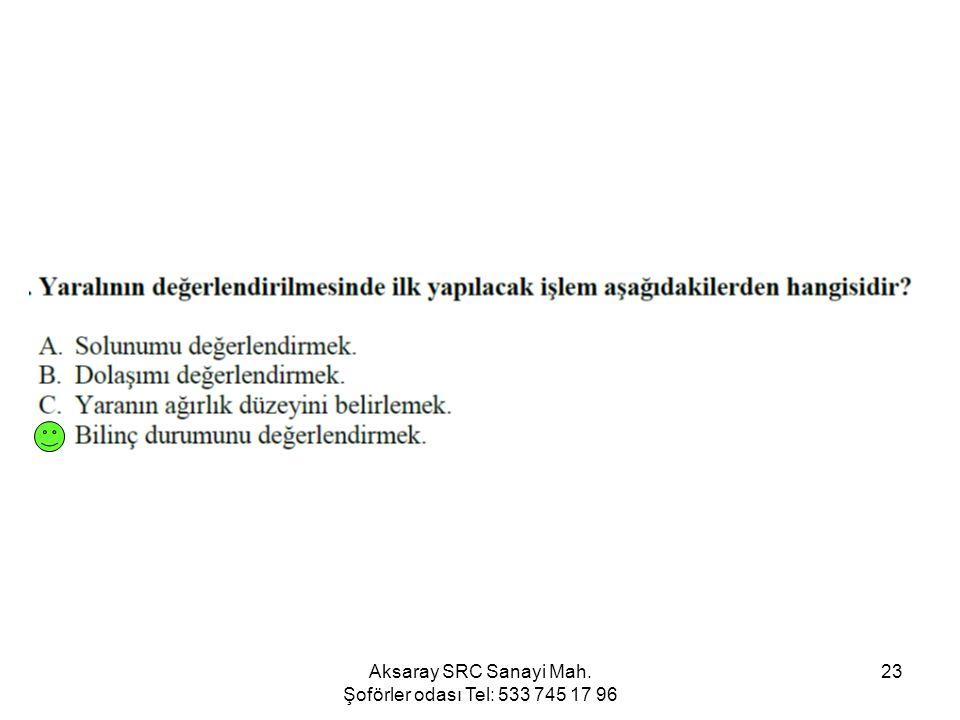 Aksaray SRC Sanayi Mah. Şoförler odası Tel: 533 745 17 96 23
