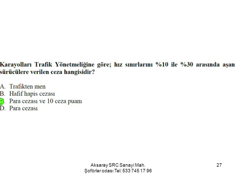 Aksaray SRC Sanayi Mah. Şoförler odası Tel: 533 745 17 96 27