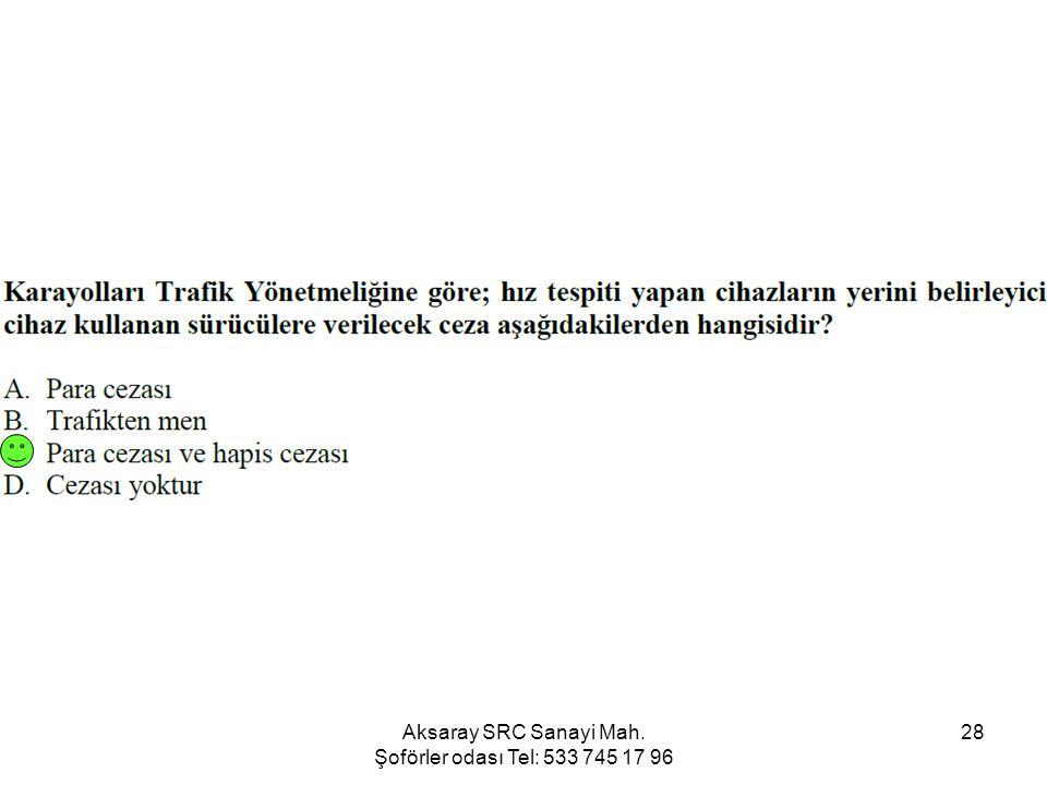 Aksaray SRC Sanayi Mah. Şoförler odası Tel: 533 745 17 96 28