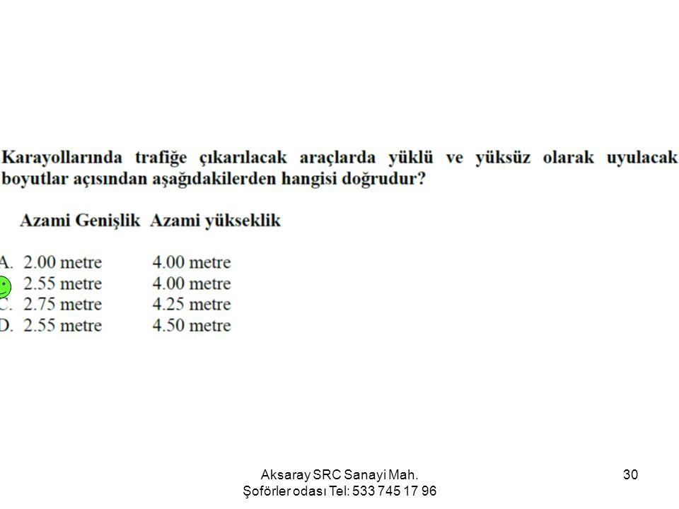 Aksaray SRC Sanayi Mah. Şoförler odası Tel: 533 745 17 96 30