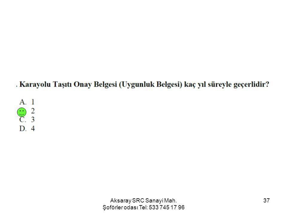 Aksaray SRC Sanayi Mah. Şoförler odası Tel: 533 745 17 96 37