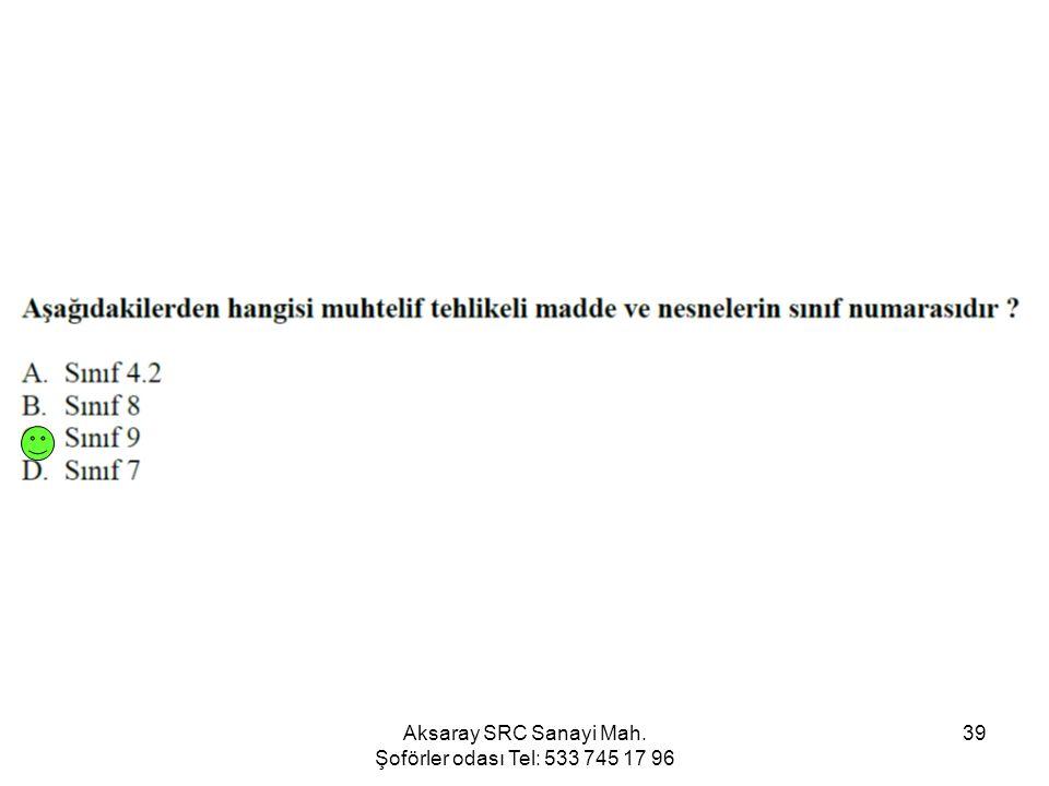 Aksaray SRC Sanayi Mah. Şoförler odası Tel: 533 745 17 96 39