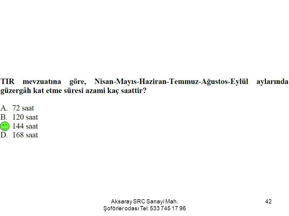 Aksaray SRC Sanayi Mah. Şoförler odası Tel: 533 745 17 96 42