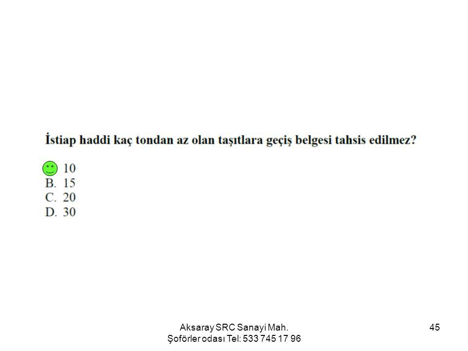 Aksaray SRC Sanayi Mah. Şoförler odası Tel: 533 745 17 96 45