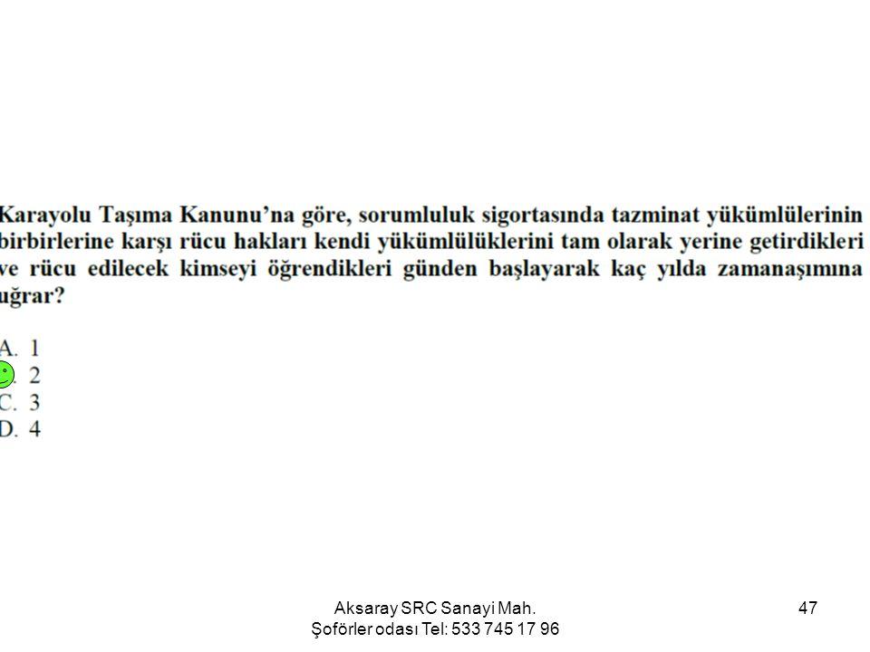 Aksaray SRC Sanayi Mah. Şoförler odası Tel: 533 745 17 96 47