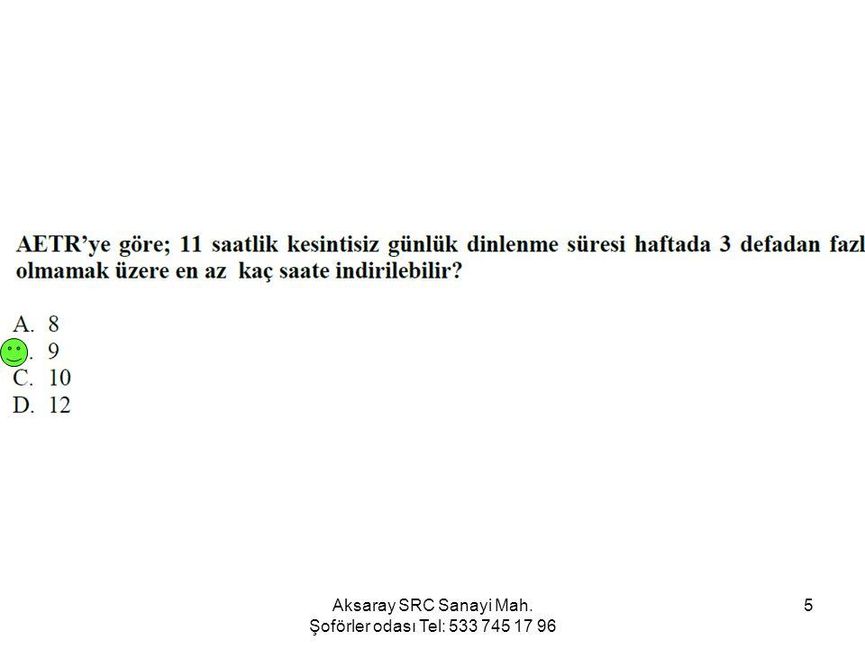 Aksaray SRC Sanayi Mah. Şoförler odası Tel: 533 745 17 96 5
