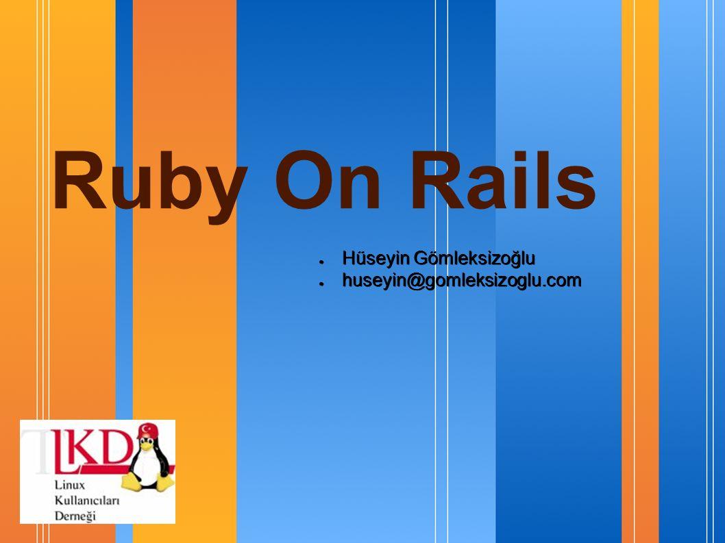 Ruby On Rails ● Hüseyin Gömleksizoğlu ● huseyin@gomleksizoglu.com