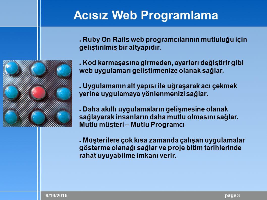9/19/2016 page 3 Acısız Web Programlama ● Ruby On Rails web programcılarının mutluluğu için geliştirilmiş bir altyapıdır.