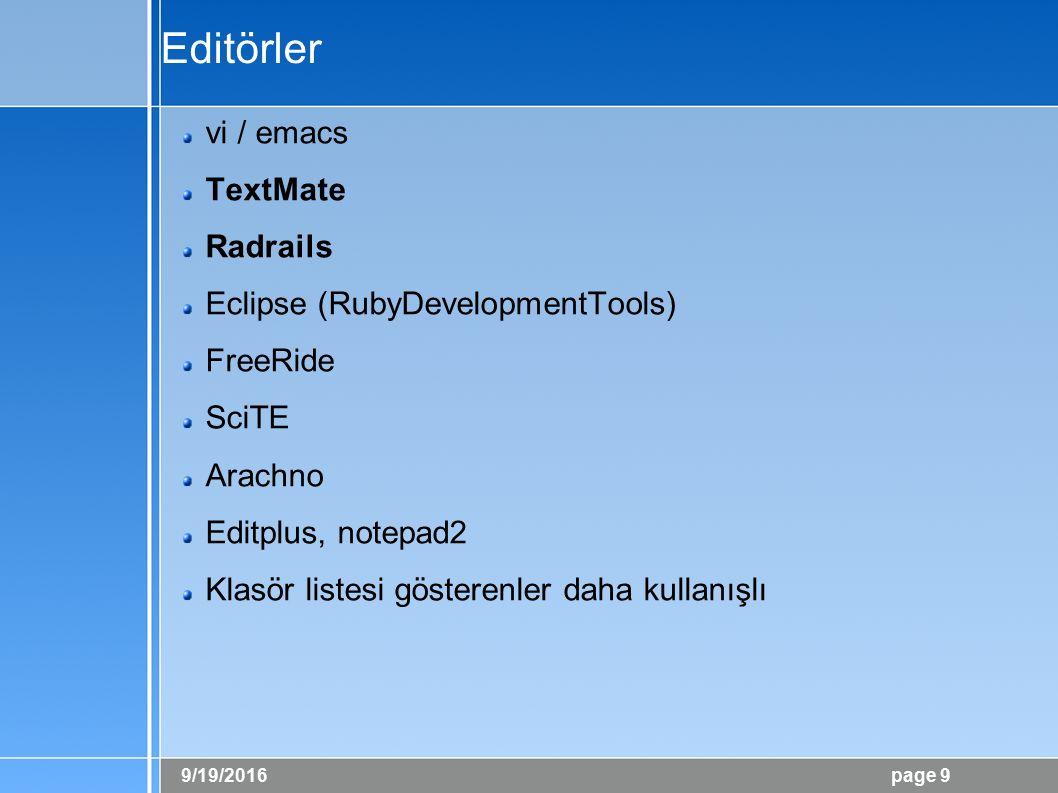 9/19/2016 page 9 Editörler vi / emacs TextMate Radrails Eclipse (RubyDevelopmentTools) FreeRide SciTE Arachno Editplus, notepad2 Klasör listesi gösterenler daha kullanışlı
