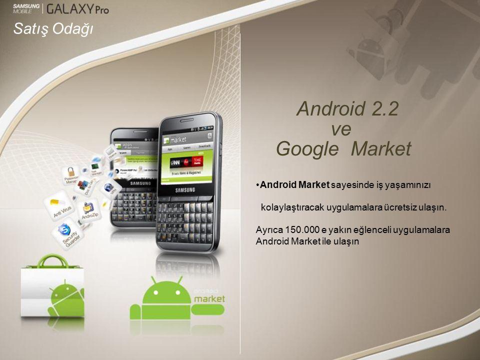 Satış Odağı Android 2.2 ve Google Market Android Market sayesinde iş yaşamınızı kolaylaştıracak uygulamalara ücretsiz ulaşın.