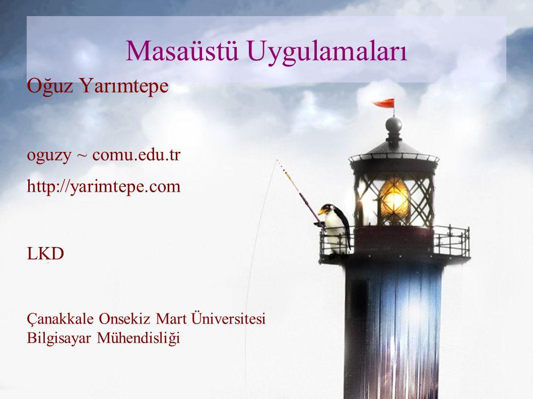 Masaüstü Uygulamaları Oğuz Yarımtepe oguzy ~ comu.edu.tr http://yarimtepe.com LKD Çanakkale Onsekiz Mart Üniversitesi Bilgisayar Mühendisliği