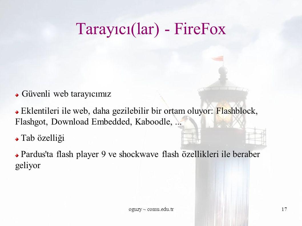 oguzy ~ comu.edu.tr17 Tarayıcı(lar) - FireFox Güvenli web tarayıcımız Eklentileri ile web, daha gezilebilir bir ortam oluyor: Flashblock, Flashgot, Download Embedded, Kaboodle,...