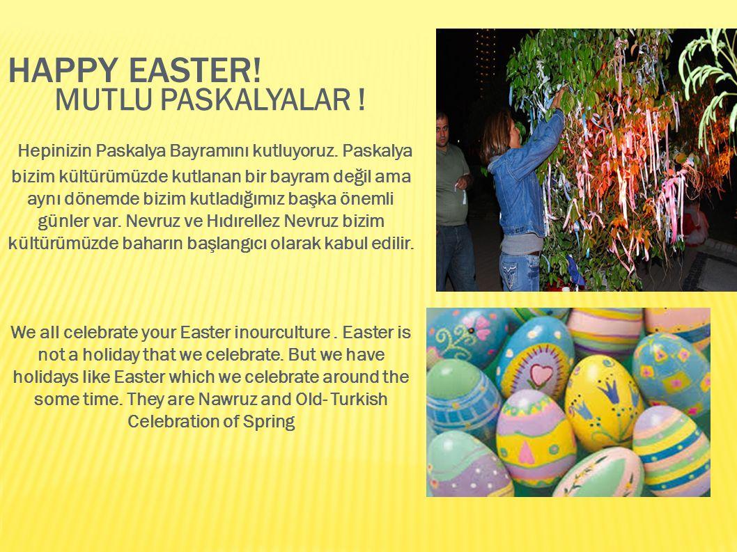 HAPPY EASTER! MUTLU PASKALYALAR ! Hepinizin Paskalya Bayramını kutluyoruz. Paskalya bizim kültürümüzde kutlanan bir bayram değil ama aynı dönemde bizi