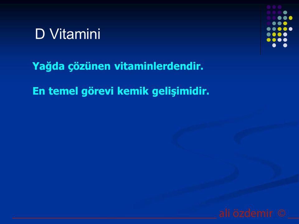 D Vitamini Yağda çözünen vitaminlerdendir. En temel görevi kemik gelişimidir.
