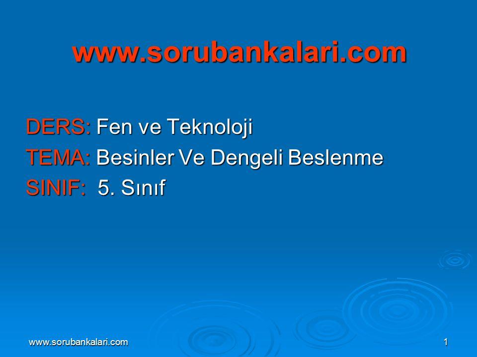www.sorubankalari.com1 www.sorubankalari.com DERS: Fen ve Teknoloji TEMA: Besinler Ve Dengeli Beslenme SINIF: 5.