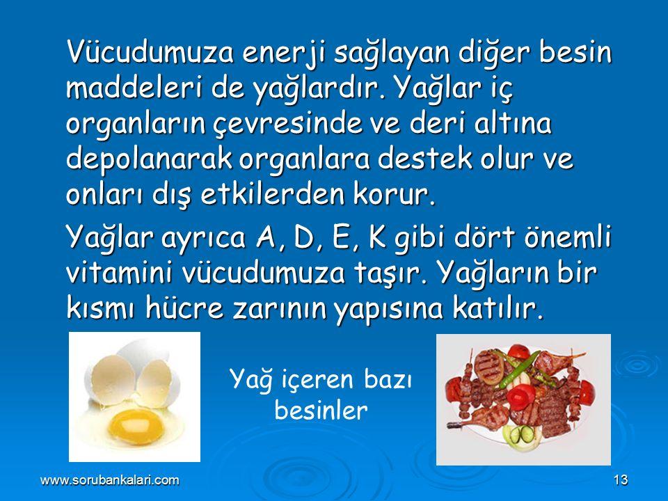 www.sorubankalari.com13 Vücudumuza enerji sağlayan diğer besin maddeleri de yağlardır.