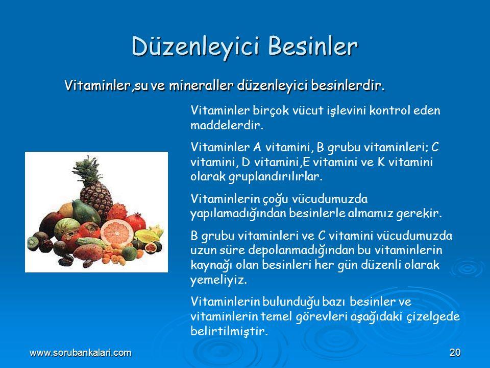 www.sorubankalari.com20 Düzenleyici Besinler Vitaminler,su ve mineraller düzenleyici besinlerdir.