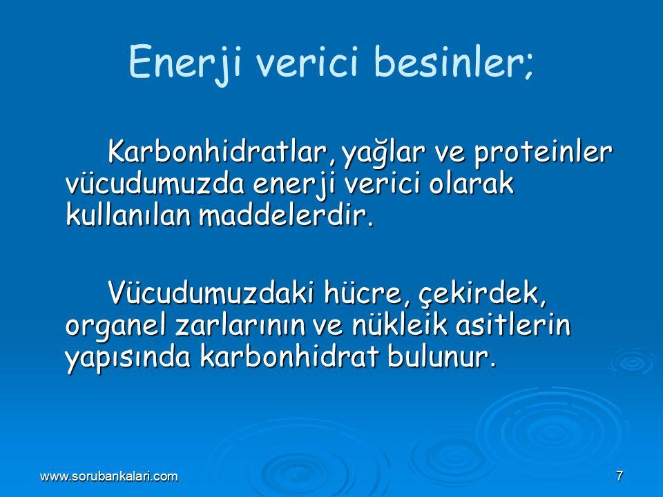 www.sorubankalari.com7 Enerji verici besinler; Karbonhidratlar, yağlar ve proteinler vücudumuzda enerji verici olarak kullanılan maddelerdir.