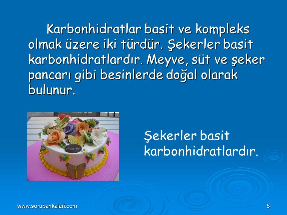 www.sorubankalari.com8 Karbonhidratlar basit ve kompleks olmak üzere iki türdür.