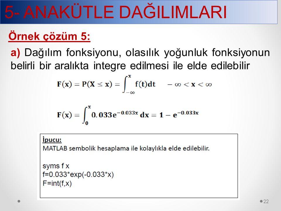 5- ANAKÜTLE DAĞILIMLARI 22 Örnek çözüm 5: a) Dağılım fonksiyonu, olasılık yoğunluk fonksiyonun belirli bir aralıkta integre edilmesi ile elde edilebil