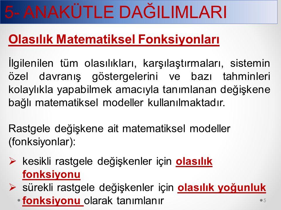 5- ANAKÜTLE DAĞILIMLARI 5 Olasılık Matematiksel Fonksiyonları İlgilenilen tüm olasılıkları, karşılaştırmaları, sistemin özel davranış göstergelerini v