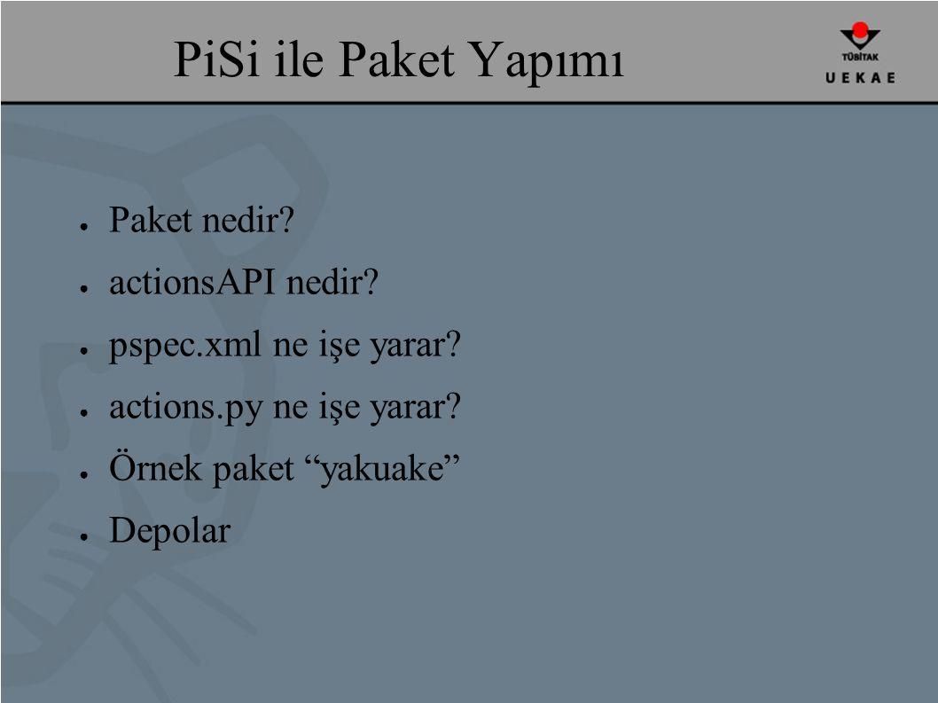 PiSi ile Paket Yapımı ● Paket nedir. ● actionsAPI nedir.