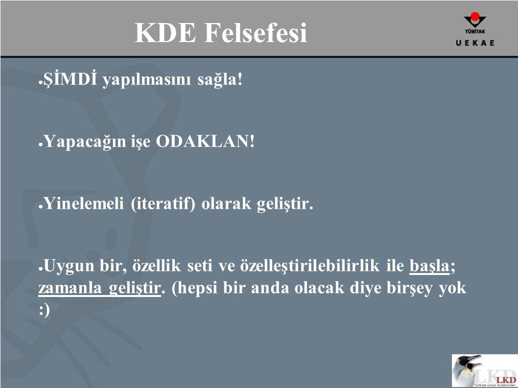 KDE Felsefesi ● ŞİMDİ yapılmasını sağla. ● Yapacağın işe ODAKLAN.