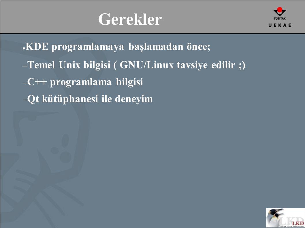 Gerekler ● KDE programlamaya başlamadan önce; – Temel Unix bilgisi ( GNU/Linux tavsiye edilir ;) – C++ programlama bilgisi – Qt kütüphanesi ile deneyim
