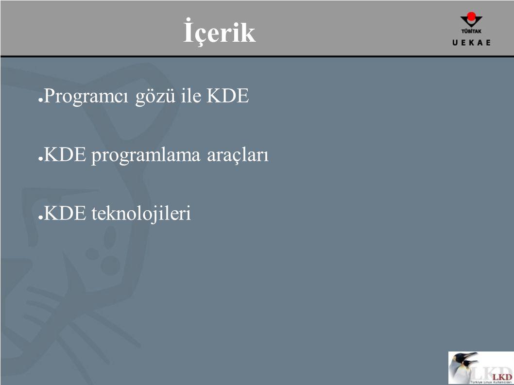 İçerik ● Programcı gözü ile KDE ● KDE programlama araçları ● KDE teknolojileri