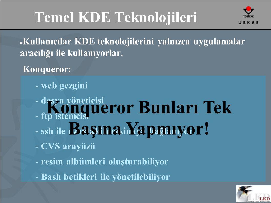 Temel KDE Teknolojileri ● Kullanıcılar KDE teknolojilerini yalnızca uygulamalar aracılığı ile kullanıyorlar.