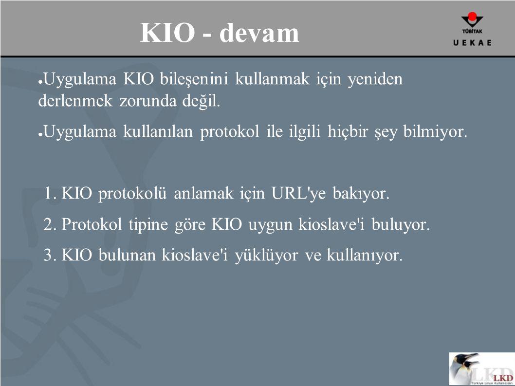 KIO - devam ● Uygulama KIO bileşenini kullanmak için yeniden derlenmek zorunda değil.