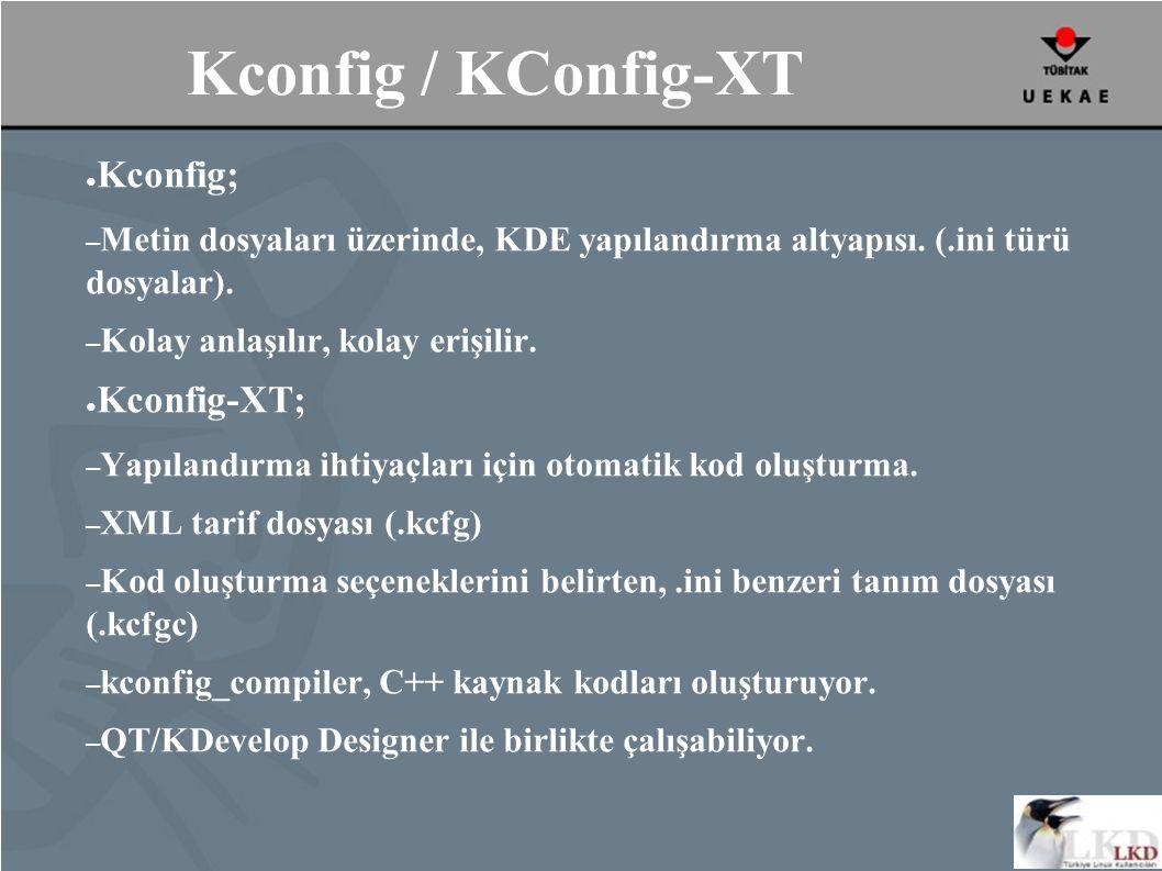 Kconfig / KConfig-XT ● Kconfig; – Metin dosyaları üzerinde, KDE yapılandırma altyapısı.