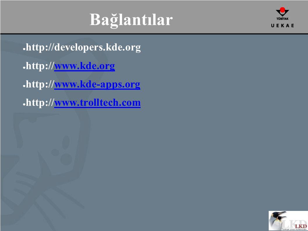 Bağlantılar ● http://developers.kde.org ● http://www.kde.orgwww.kde.org ● http://www.kde-apps.orgwww.kde-apps.org ● http://www.trolltech.comwww.trolltech.com