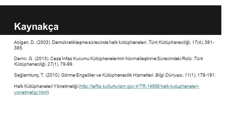 Kaynakça Atılgan, D. (2003). Demokratikleşme sürecinde halk kütüphaneleri. Türk Kütüphaneciliği, 17(4), 381- 385. Demir, G. (2013). Ceza İnfaz Kurumu