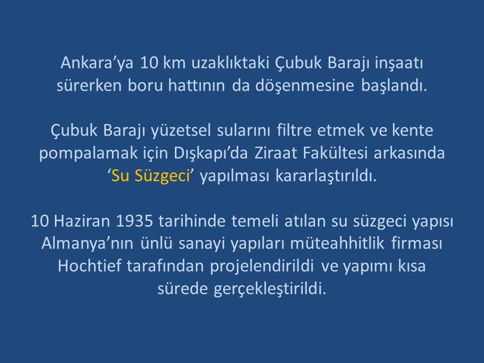 Çubuk Barajı suları Dışkapı'daki Ziraat Fakültesi karşısında yapılan üç gözlü ve günlük kapasitesi 24 bin metreküp olan filtre istasyonunda arıtıldıktan sonra Ankara içmesuyu şebekesine verilirdi.