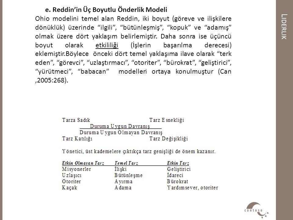 """L IDERLIK e. Reddin'in Üç Boyutlu Önderlik Modeli Ohio modelini temel alan Reddin, iki boyut (göreve ve ilişkilere dönüklük) üzerinde """"ilgili"""", """"bütün"""